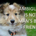 Ambiguity is Your Enemy